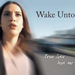 You're All Invited - WAKE UNTO ME Online Premiere