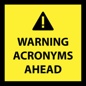 Warning: Acronyms Ahead