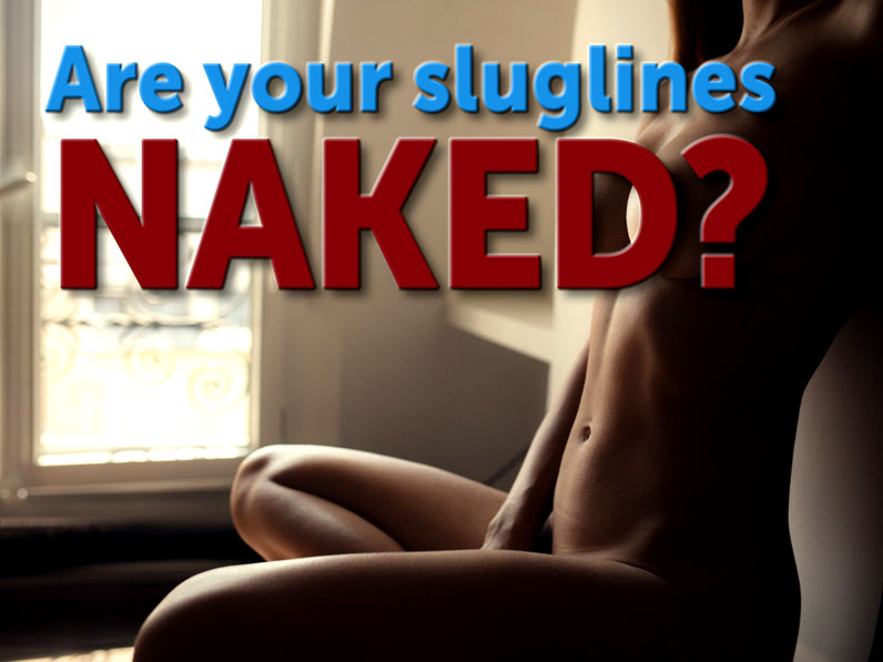 Are You Using Naked Sluglines?